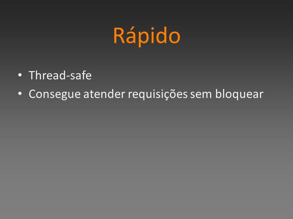 Rápido Thread-safe Consegue atender requisições sem bloquear