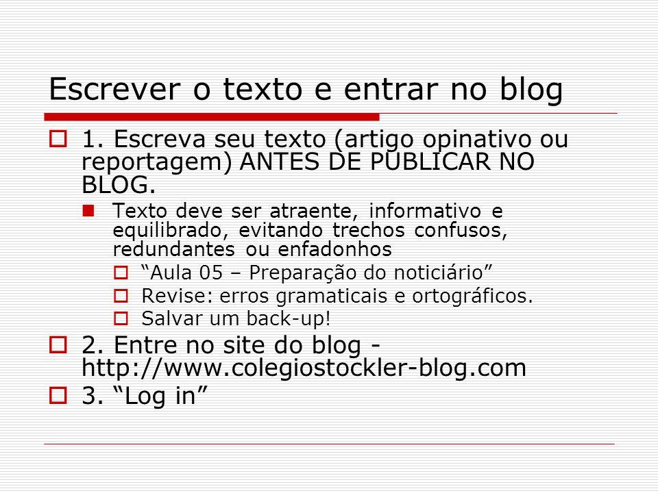 Escrever o texto e entrar no blog 1. Escreva seu texto (artigo opinativo ou reportagem) ANTES DE PUBLICAR NO BLOG. Texto deve ser atraente, informativ