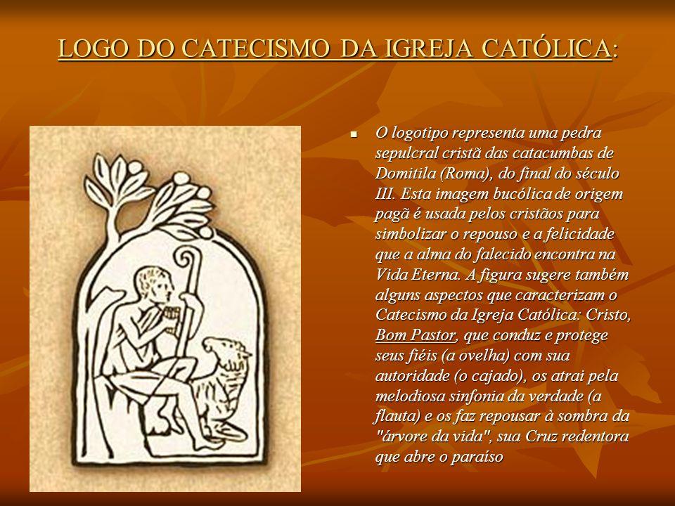 LOGO DO CATECISMO DA IGREJA CATÓLICA: O logotipo representa uma pedra sepulcral cristã das catacumbas de Domitila (Roma), do final do século III. Esta