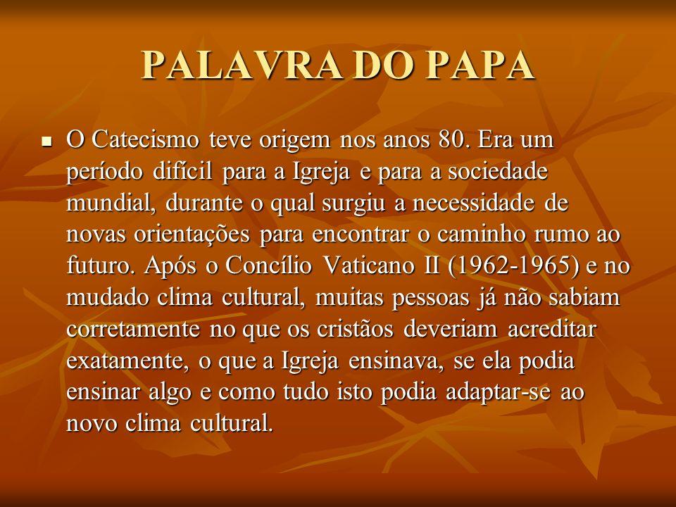 PALAVRA DO PAPA O Catecismo teve origem nos anos 80. Era um período difícil para a Igreja e para a sociedade mundial, durante o qual surgiu a necessid