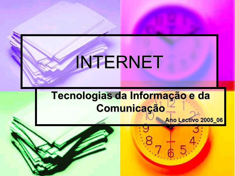 INTERNET Tecnologias da Informação e da Comunicação Ano Lectivo 2005_06