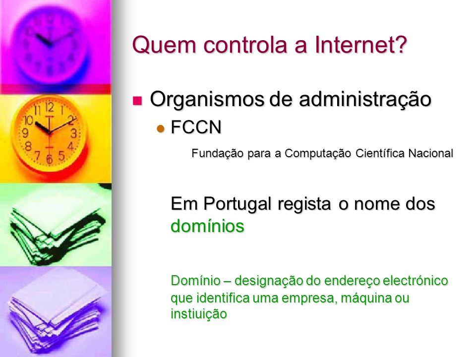 Quem controla a Internet? Organismos de administração Organismos de administração FCCN FCCN Fundação para a Computação Científica Nacional Em Portugal