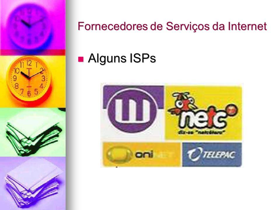 Fornecedores de Serviços da Internet Alguns ISPs Alguns ISPs