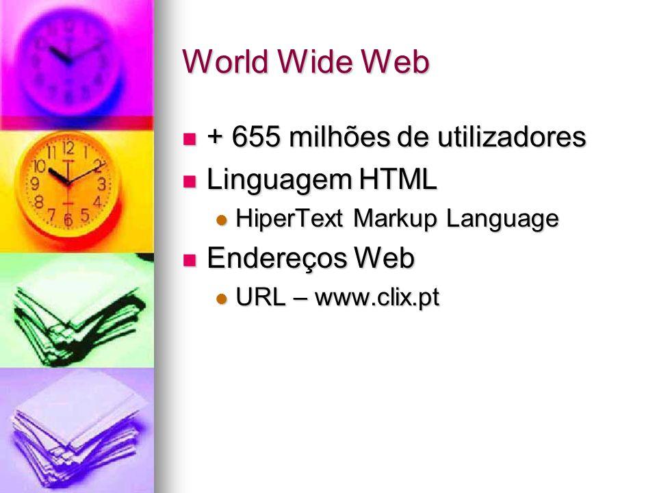 World Wide Web + 655 milhões de utilizadores + 655 milhões de utilizadores Linguagem HTML Linguagem HTML HiperText Markup Language HiperText Markup La