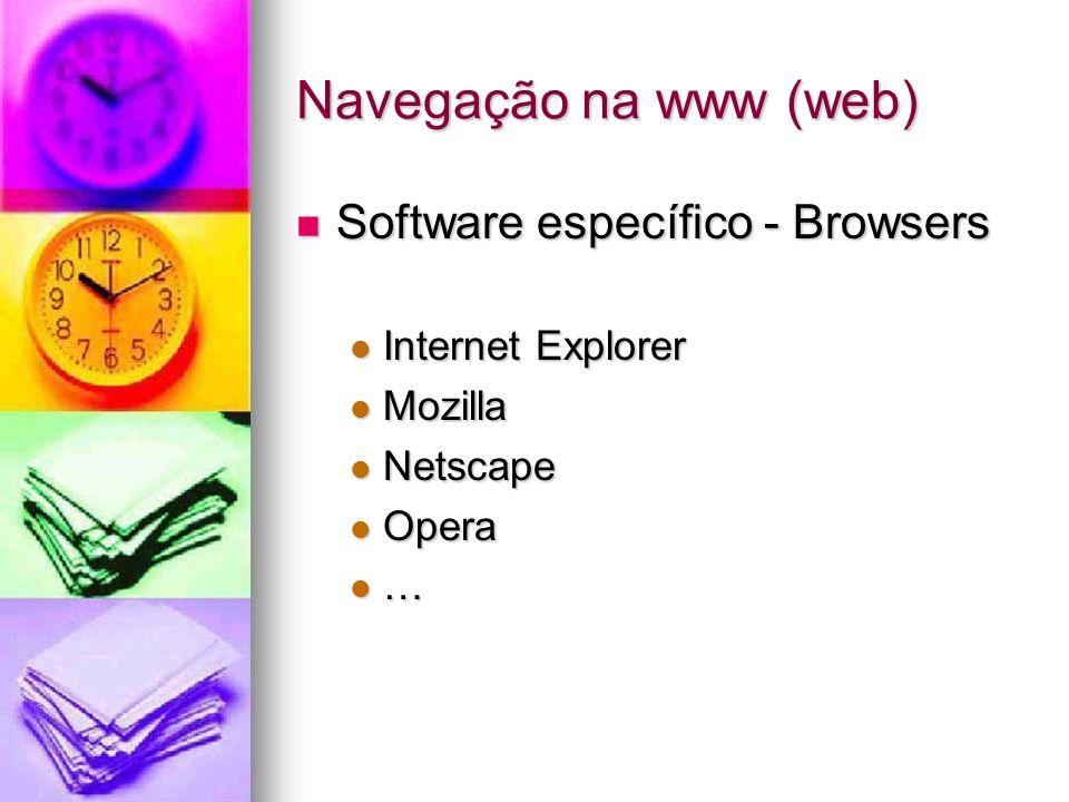 Navegação na www (web) Software específico - Browsers Software específico - Browsers Internet Explorer Internet Explorer Mozilla Mozilla Netscape Nets