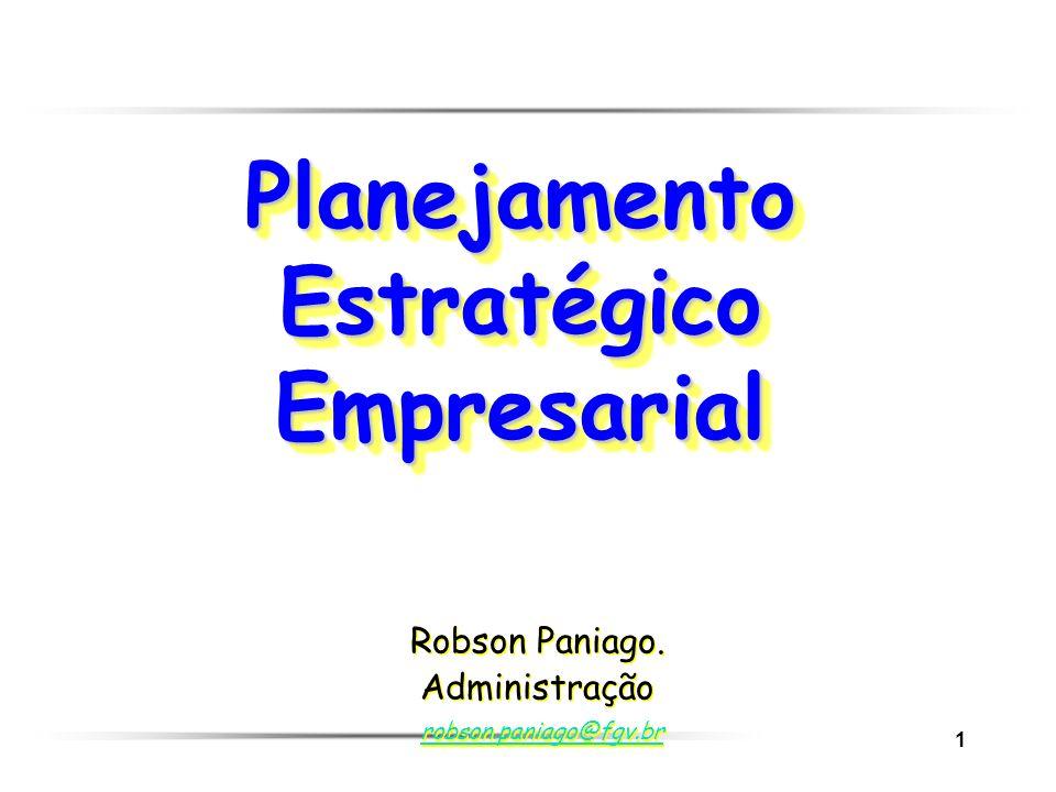 1 Planejamento Estratégico Empresarial Robson Paniago. Administração robson.paniago@fgv.br Robson Paniago. Administração robson.paniago@fgv.br