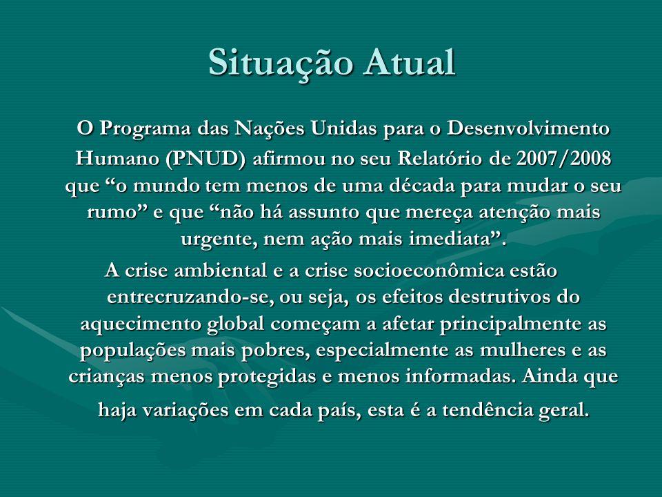 Situação Atual O Programa das Nações Unidas para o Desenvolvimento Humano (PNUD) afirmou no seu Relatório de 2007/2008 que o mundo tem menos de uma dé