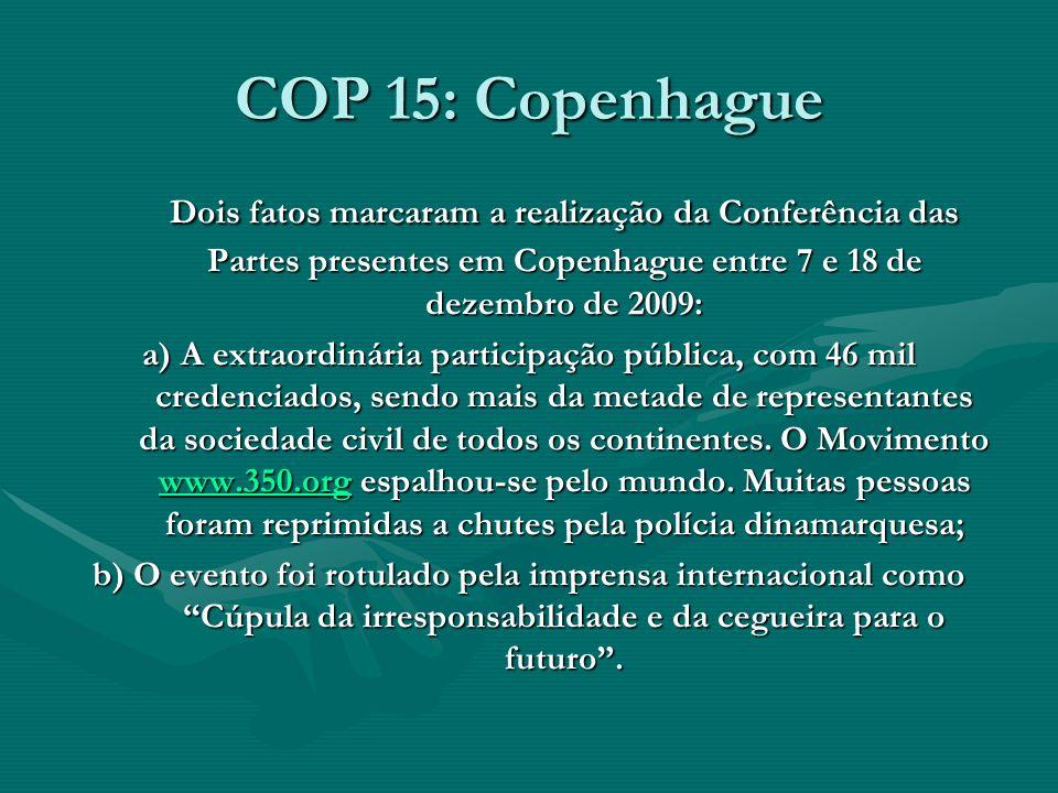 COP 15: Copenhague Dois fatos marcaram a realização da Conferência das Partes presentes em Copenhague entre 7 e 18 de dezembro de 2009: a) A extraordi