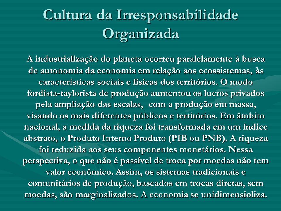 Cultura da Irresponsabilidade Organizada A industrialização do planeta ocorreu paralelamente à busca de autonomia da economia em relação aos ecossiste
