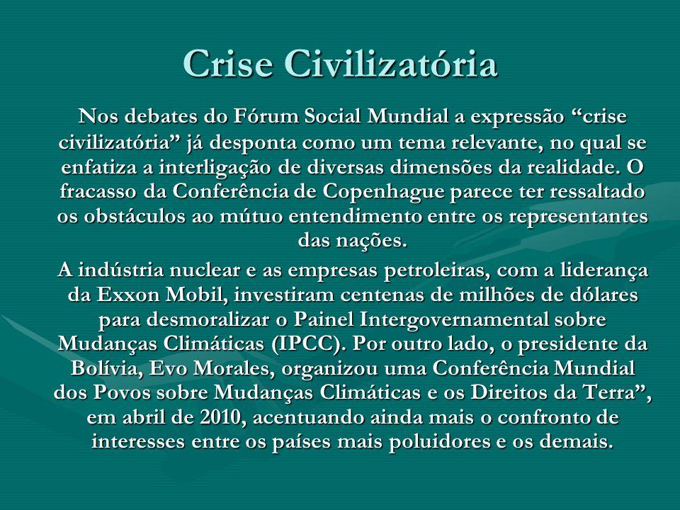 Crise Civilizatória Nos debates do Fórum Social Mundial a expressão crise civilizatória já desponta como um tema relevante, no qual se enfatiza a inte