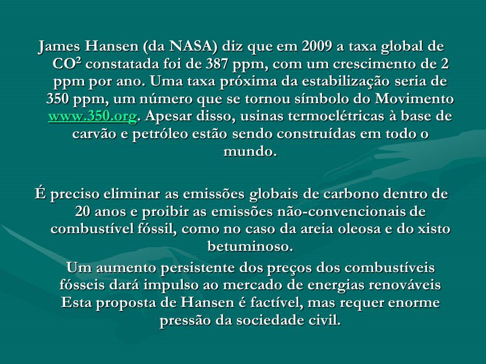 James Hansen (da NASA) diz que em 2009 a taxa global de CO 2 constatada foi de 387 ppm, com um crescimento de 2 ppm por ano. Uma taxa próxima da estab