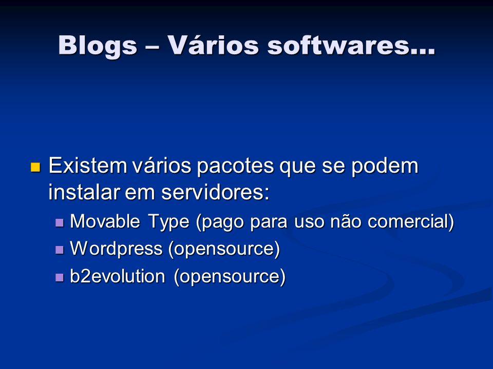 Existem vários pacotes que se podem instalar em servidores: Existem vários pacotes que se podem instalar em servidores: Movable Type (pago para uso não comercial) Movable Type (pago para uso não comercial) Wordpress (opensource) Wordpress (opensource) b2evolution (opensource) b2evolution (opensource) Blogs – Vários softwares...