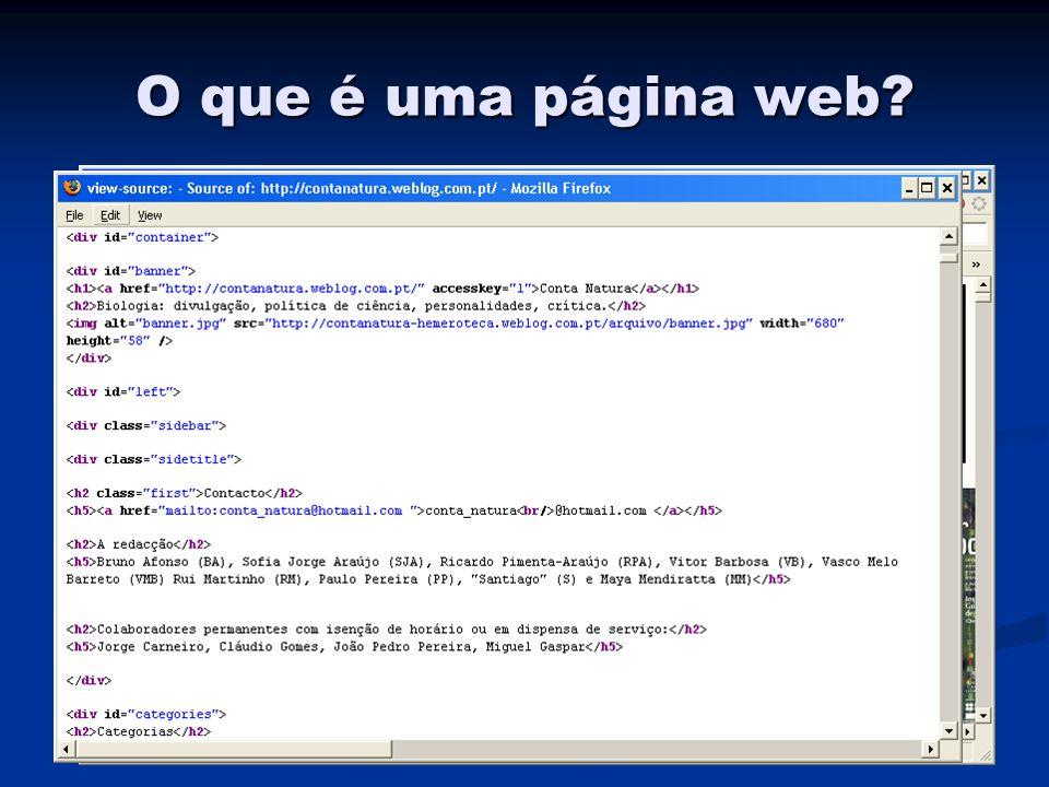 O que é uma página web? Uma página web não é mais do que um ou mais ficheiros de texto, com ficheiros adicionais de suporte (eg imagens, etc) Uma pági