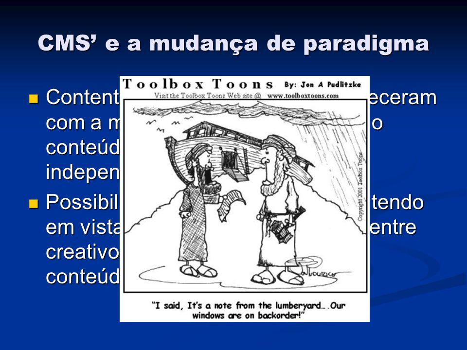 CMS e a mudança de paradigma Content Management System apareceram com a mudança de paradigma que o conteúdo e o layout devem ser independentes Content