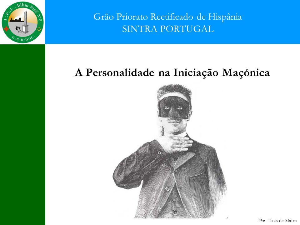 A Personalidade na Iniciação Maçónica Grão Priorato Rectificado de Hispânia SINTRA PORTUGAL Por : Luis de Matos
