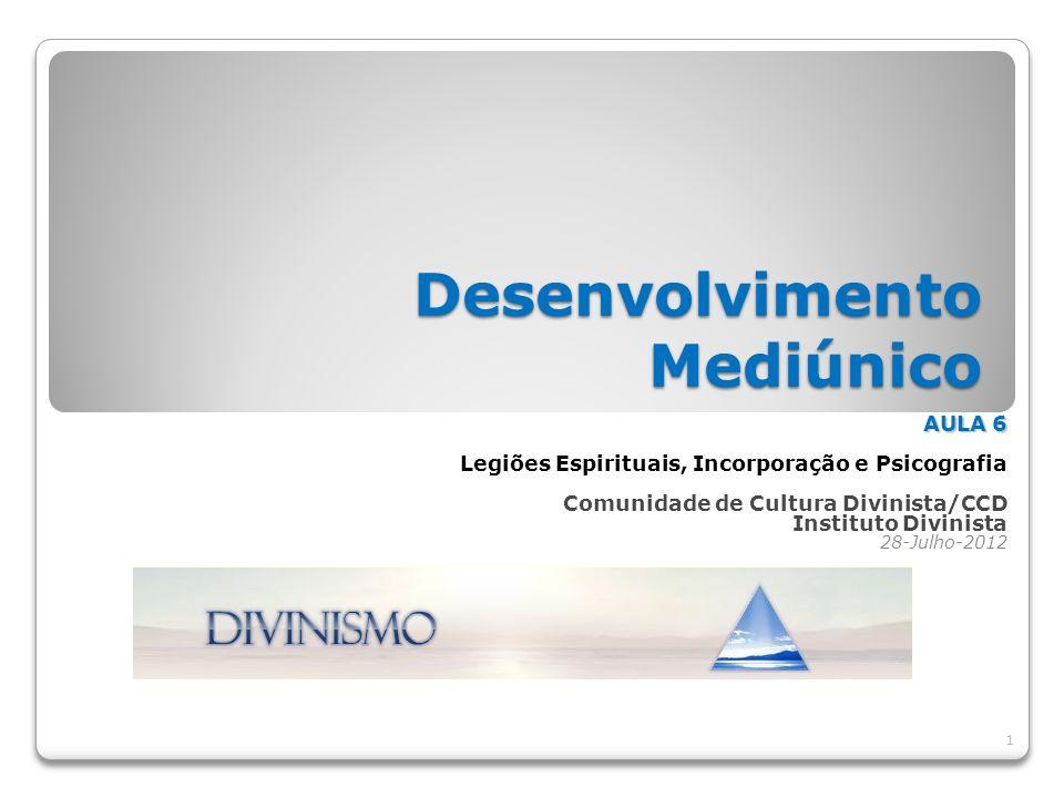 Desenvolvimento Mediúnico 1 AULA 6 Legiões Espirituais, Incorporação e Psicografia Comunidade de Cultura Divinista/CCD Instituto Divinista 28-Julho-20
