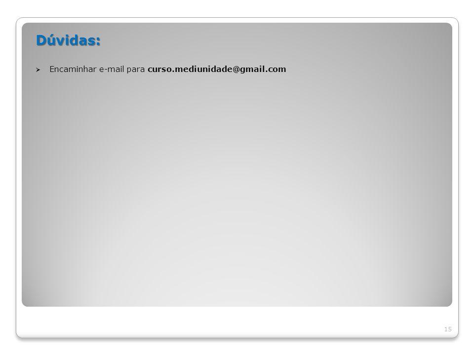 Dúvidas: Encaminhar e-mail para curso.mediunidade@gmail.com 15