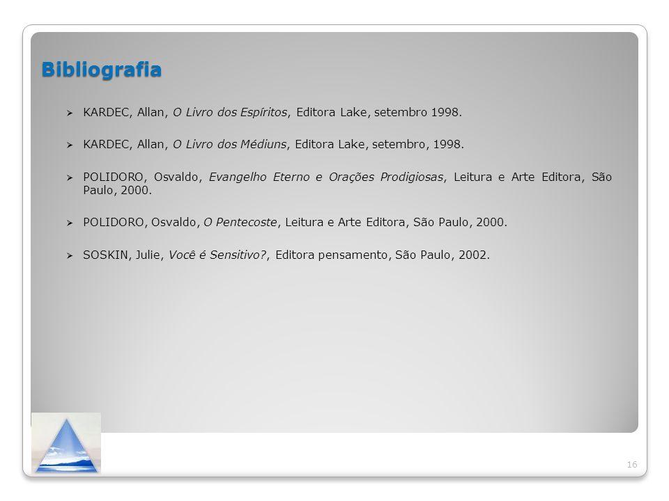 Bibliografia KARDEC, Allan, O Livro dos Espíritos, Editora Lake, setembro 1998. KARDEC, Allan, O Livro dos Médiuns, Editora Lake, setembro, 1998. POLI