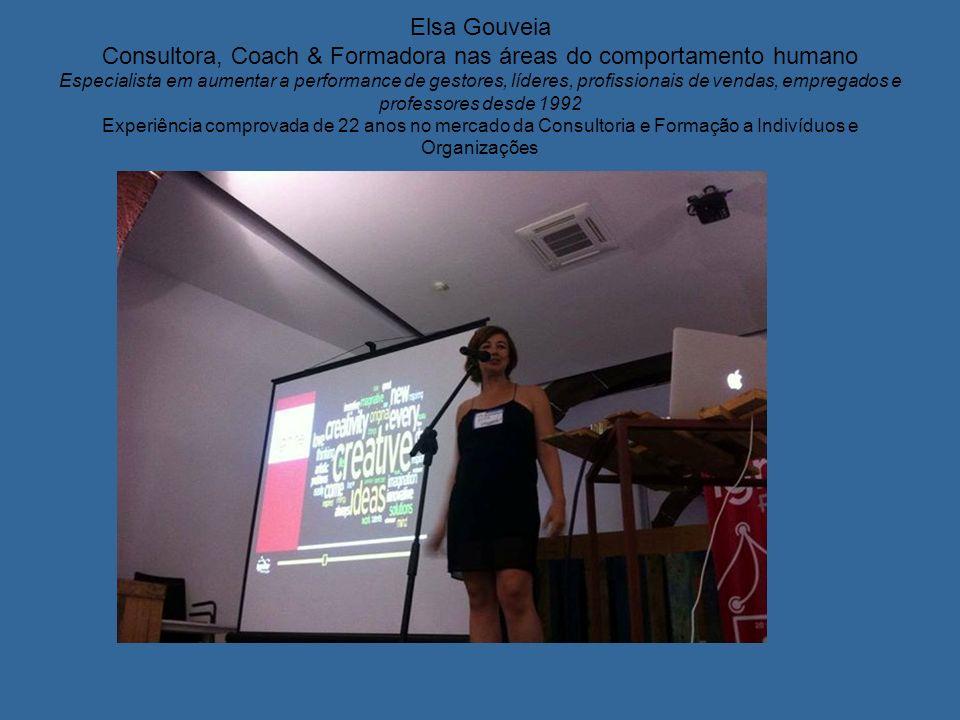 Elsa Gouveia Consultora, Coach & Formadora nas áreas do comportamento humano Especialista em aumentar a performance de gestores, líderes, profissionai
