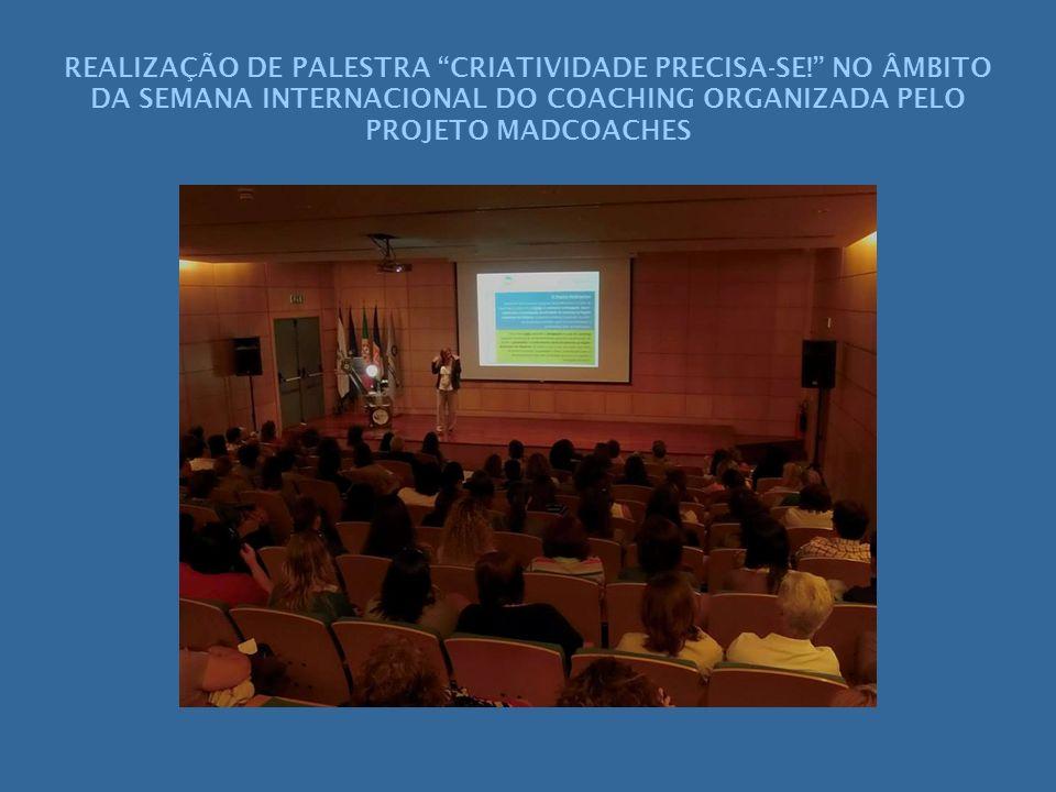 REALIZAÇÃO DE PALESTRA CRIATIVIDADE PRECISA-SE! NO ÂMBITO DA SEMANA INTERNACIONAL DO COACHING ORGANIZADA PELO PROJETO MADCOACHES