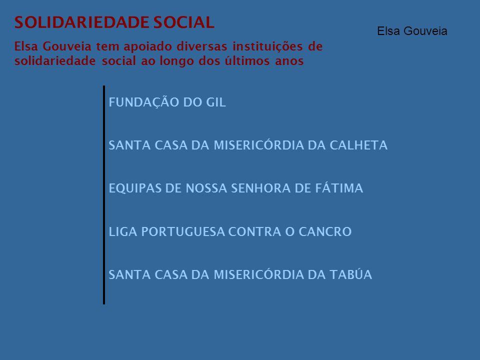SOLIDARIEDADE SOCIAL Elsa Gouveia tem apoiado diversas instituições de solidariedade social ao longo dos últimos anos FUNDAÇÃO DO GIL SANTA CASA DA MI