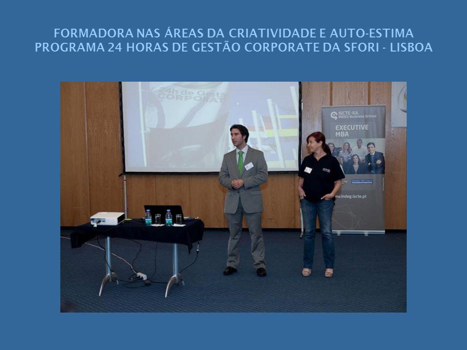 FORMADORA NAS ÁREAS DA CRIATIVIDADE E AUTO-ESTIMA PROGRAMA 24 HORAS DE GESTÃO CORPORATE DA SFORI - LISBOA