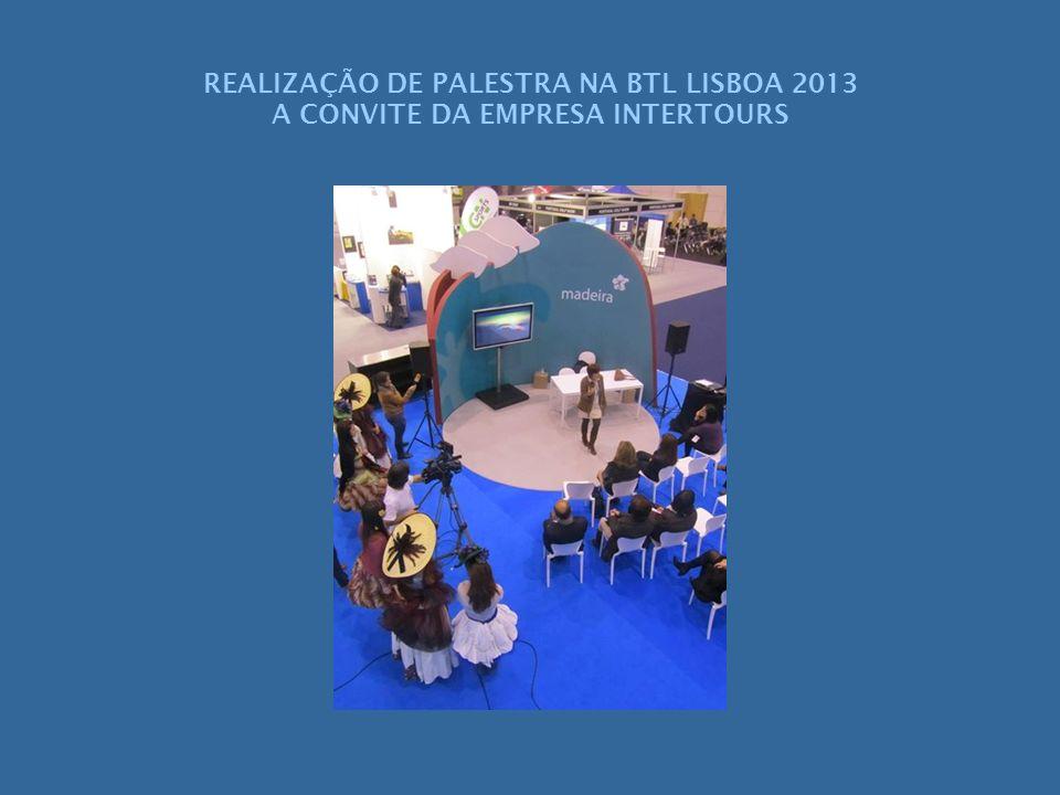 REALIZAÇÃO DE PALESTRA NA BTL LISBOA 2013 A CONVITE DA EMPRESA INTERTOURS