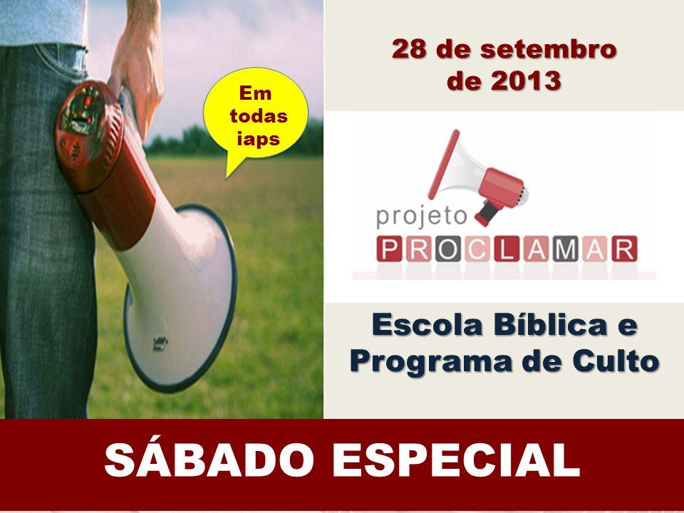 JOVENS FORTES Em todas iaps 28 de setembro de 2013 Escola Bíblica e Programa de Culto SÁBADO ESPECIAL