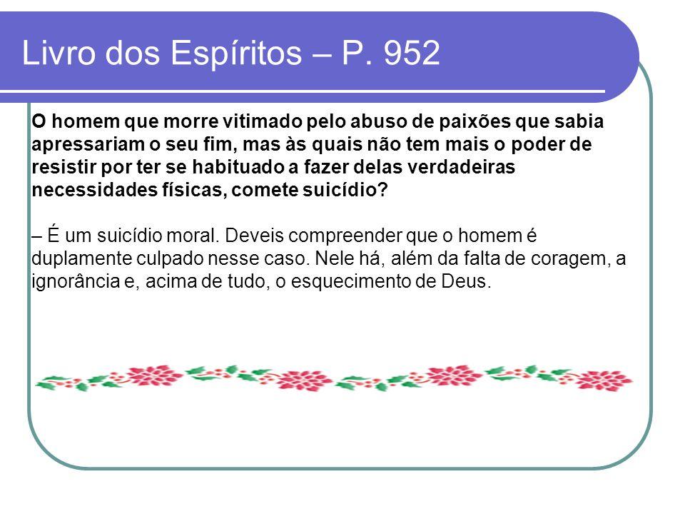 Livro dos Espíritos – P. 952 O homem que morre vitimado pelo abuso de paixões que sabia apressariam o seu fim, mas às quais não tem mais o poder de re