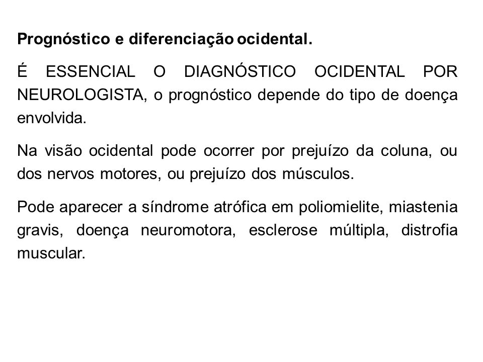 Prognóstico e diferenciação ocidental. É ESSENCIAL O DIAGNÓSTICO OCIDENTAL POR NEUROLOGISTA, o prognóstico depende do tipo de doença envolvida. Na vis