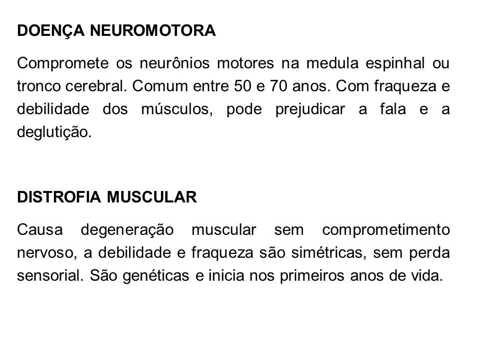 DOENÇA NEUROMOTORA Compromete os neurônios motores na medula espinhal ou tronco cerebral. Comum entre 50 e 70 anos. Com fraqueza e debilidade dos músc