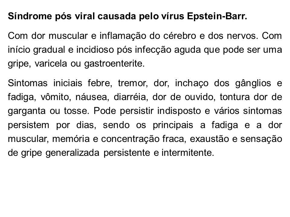 Síndrome pós viral causada pelo vírus Epstein-Barr. Com dor muscular e inflamação do cérebro e dos nervos. Com início gradual e incidioso pós infecção