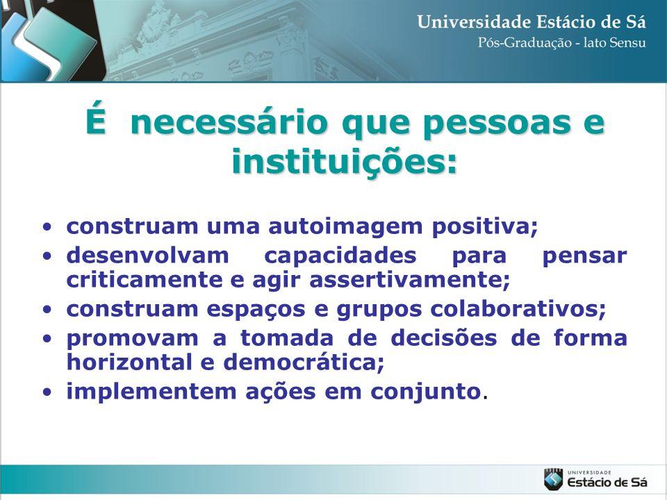 construam uma autoimagem positiva; desenvolvam capacidades para pensar criticamente e agir assertivamente; construam espaços e grupos colaborativos; p