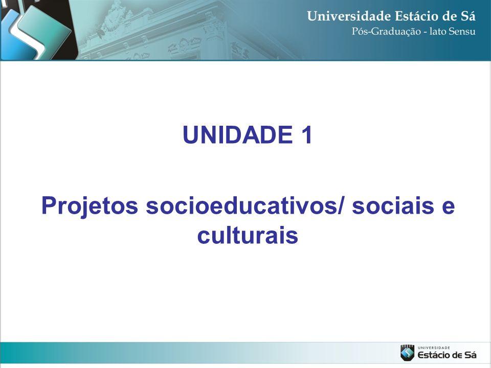 UNIDADE 1 Projetos socioeducativos/ sociais e culturais