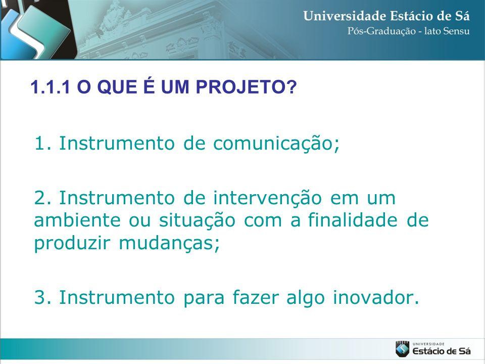 1. Instrumento de comunicação; 2. Instrumento de intervenção em um ambiente ou situação com a finalidade de produzir mudanças; 3. Instrumento para faz