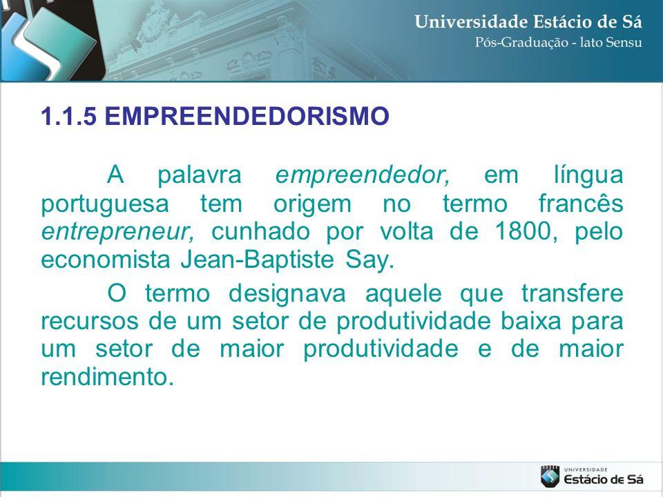 1.1.5 EMPREENDEDORISMO A palavra empreendedor, em língua portuguesa tem origem no termo francês entrepreneur, cunhado por volta de 1800, pelo economis