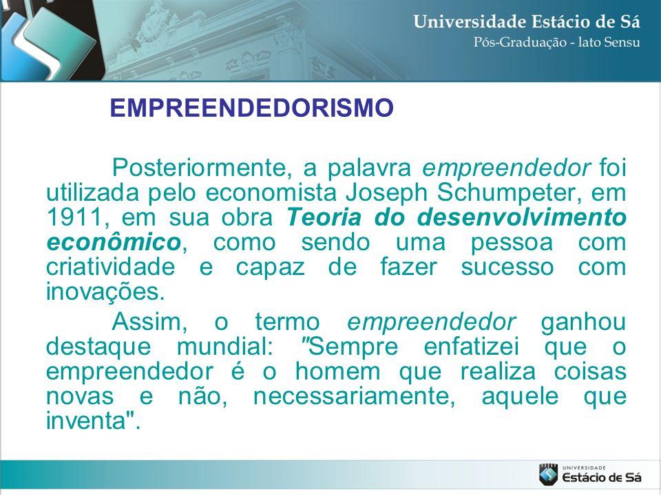 Posteriormente, a palavra empreendedor foi utilizada pelo economista Joseph Schumpeter, em 1911, em sua obra Teoria do desenvolvimento econômico, como