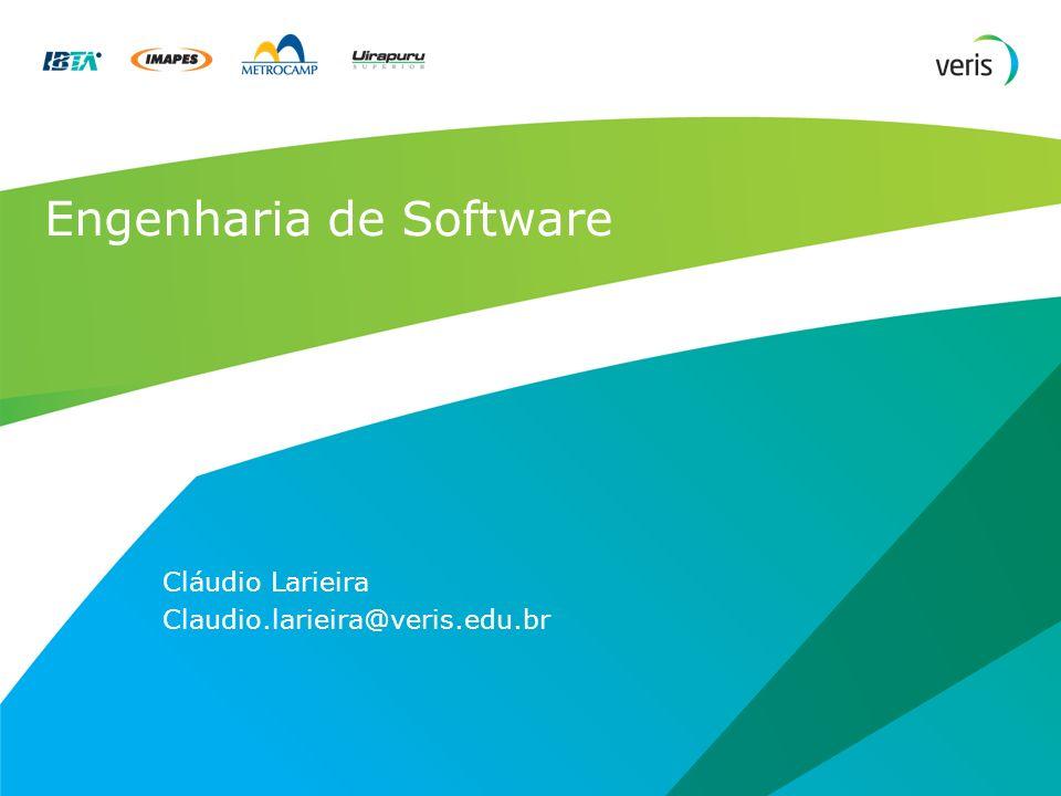 Engenharia de Software Cláudio Larieira Claudio.larieira@veris.edu.br