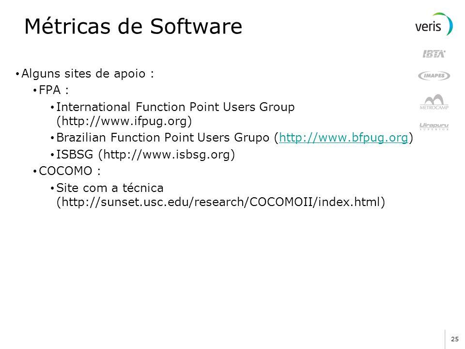 25 Métricas de Software Alguns sites de apoio : FPA : International Function Point Users Group (http://www.ifpug.org) Brazilian Function Point Users G