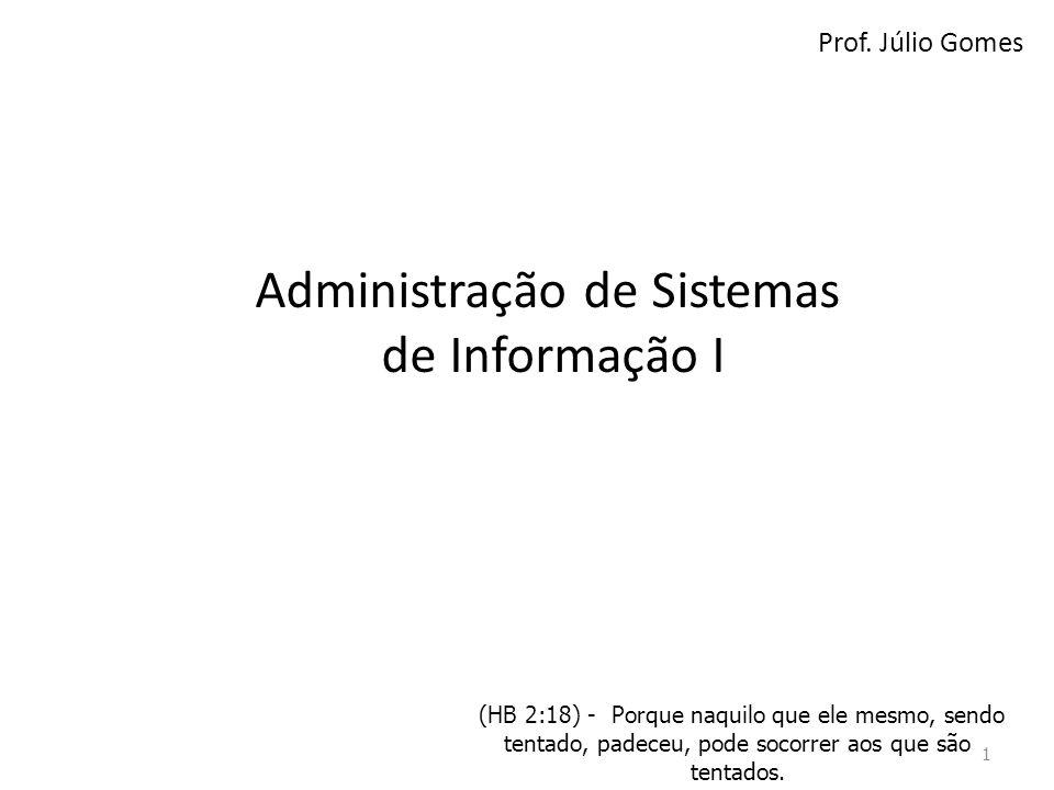 Prof. Júlio Gomes Administração de Sistemas de Informação I 1 (HB 2:18) - Porque naquilo que ele mesmo, sendo tentado, padeceu, pode socorrer aos que