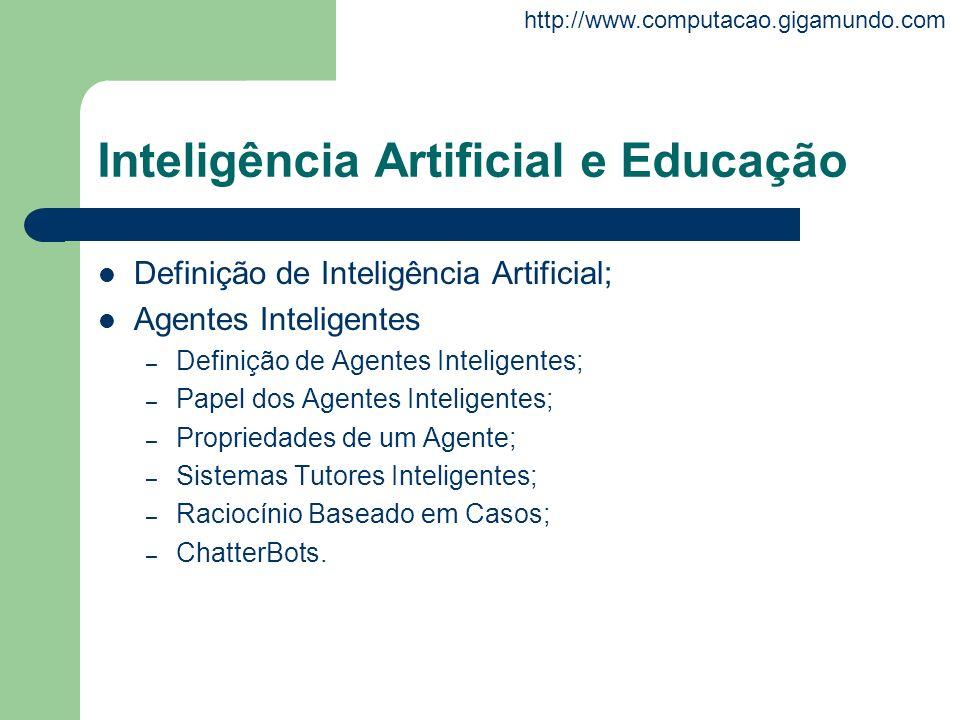 http://www.computacao.gigamundo.com Inteligência Artificial e Educação Definição de Inteligência Artificial; Agentes Inteligentes – Definição de Agent