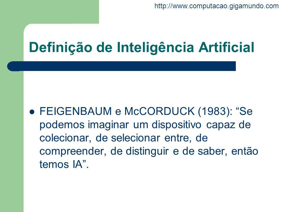 http://www.computacao.gigamundo.com Definição de Inteligência Artificial FEIGENBAUM e McCORDUCK (1983): Se podemos imaginar um dispositivo capaz de co