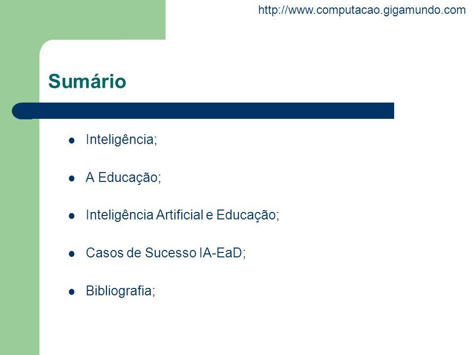 http://www.computacao.gigamundo.com Sumário Inteligência; A Educação; Inteligência Artificial e Educação; Casos de Sucesso IA-EaD; Bibliografia;