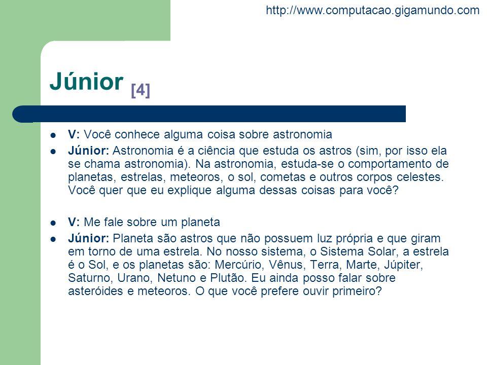 http://www.computacao.gigamundo.com Júnior [4] V: Você conhece alguma coisa sobre astronomia Júnior: Astronomia é a ciência que estuda os astros (sim,