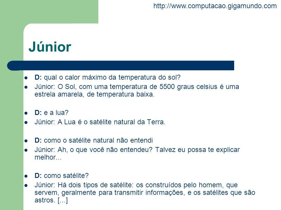 http://www.computacao.gigamundo.com Júnior D: qual o calor máximo da temperatura do sol? Júnior: O Sol, com uma temperatura de 5500 graus celsius é um