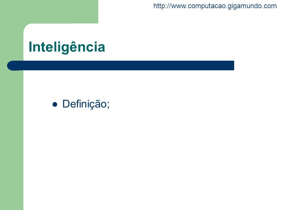 http://www.computacao.gigamundo.com Inteligência Definição;