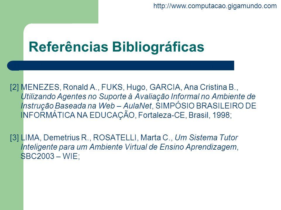 http://www.computacao.gigamundo.com Referências Bibliográficas [1] RABUSKE, Renato A., Inteligência Artificial, da UFSC,1995; [2] MENEZES, Ronald A.,