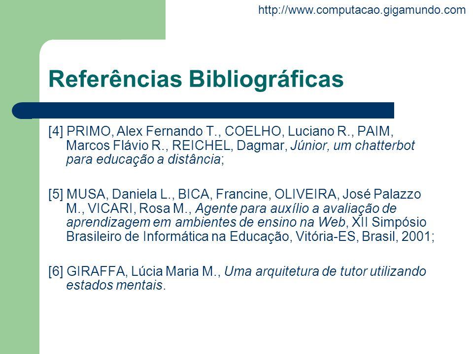 http://www.computacao.gigamundo.com Referências Bibliográficas [4] PRIMO, Alex Fernando T., COELHO, Luciano R., PAIM, Marcos Flávio R., REICHEL, Dagma