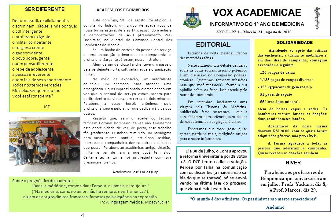 VOX ACADEMICAE INFORMATIVO DO 1º ANO DE MEDICINA ANO I – Nº 3 – Maceió, AL, agosto de 2010 EDITORIAL Estamos de volta, pessoal, depois das merecidas f