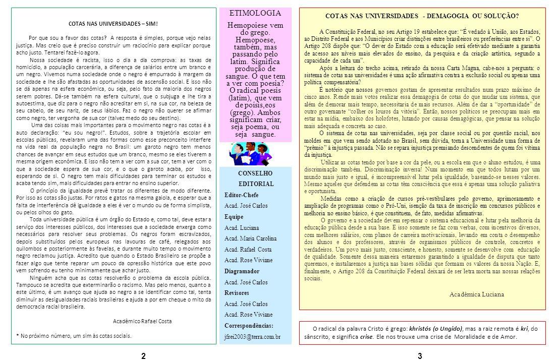 CONSELHO EDITORIAL Editor-Chefe Acad. José Carlos Equipe Acad. Luciana Acad. Maria Carolina Acad. Rafael Costa Acad. Rose Viviane Diagramador Acad. Jo